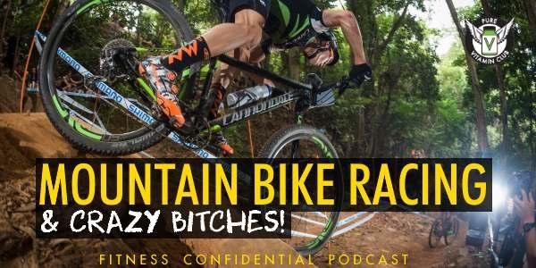 Mountain Bike Racing & Crazy Bitches – Episode 791