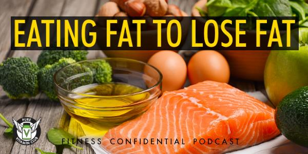 Eating Fat to Lose Fat – Episode 798