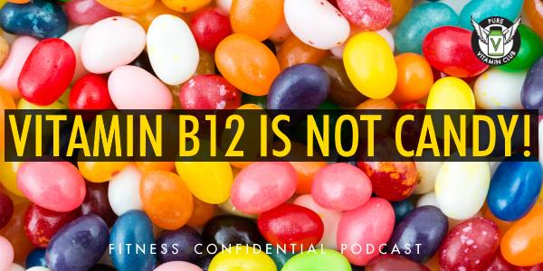 Vitamin B12 is Not Candy! – Episode 799