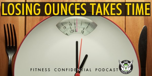 Episode 840 - Losing Ounces Takes Time