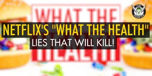 Episode 845 - Netflix's What the Health - Lies That Will Kill