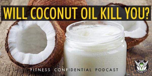 Will Coconut Oil Kill You? – Episode 849
