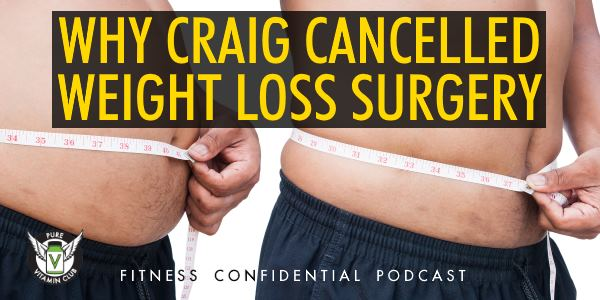 Why Craig Cancelled Weight Loss Surgery – Episode 857