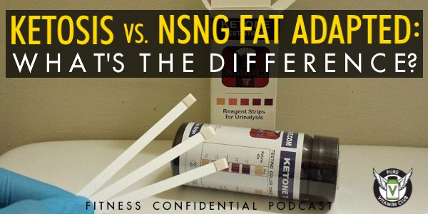 Ketosis vs. NSNG Fat Adapted: What's The Difference? – Episode 881