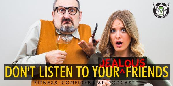 Don't Listen to Your Jealous Friends – Episode 882