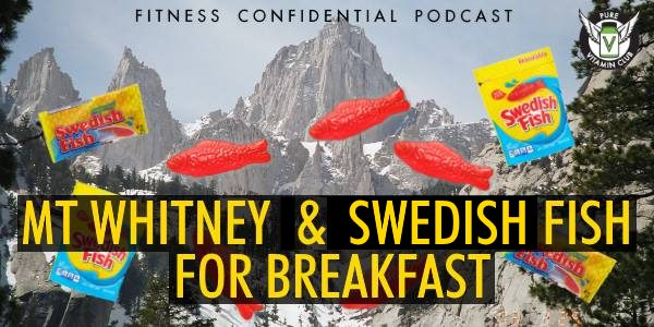 Mt Whitney & Swedish Fish for Breakfast – Episode 886