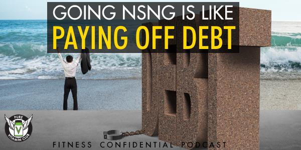 Going NSNG is Like Paying Off Debt – Episode 898