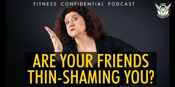Are Your Friends Thin-Shaming You? – Episode 919