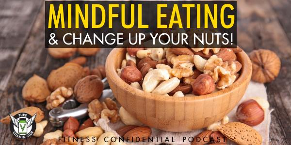 Episode 922 - Mindful Eating & Change Up Your Nuts