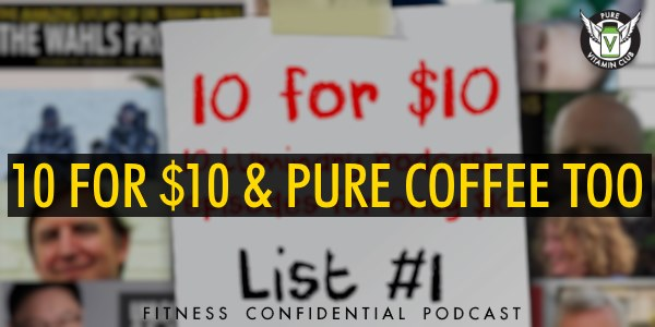 10 for $10 and Pure Coffee Too – Episode 928