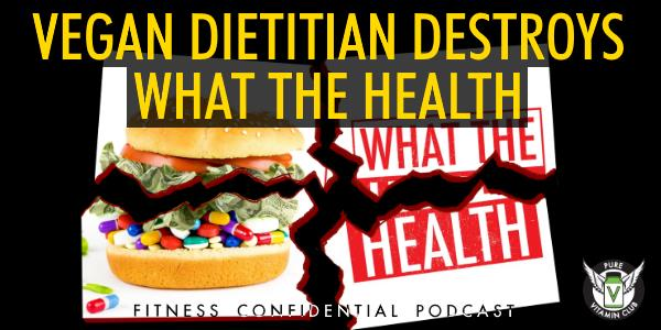 Vegan Dietitian Destroys What The Health – Episode 931