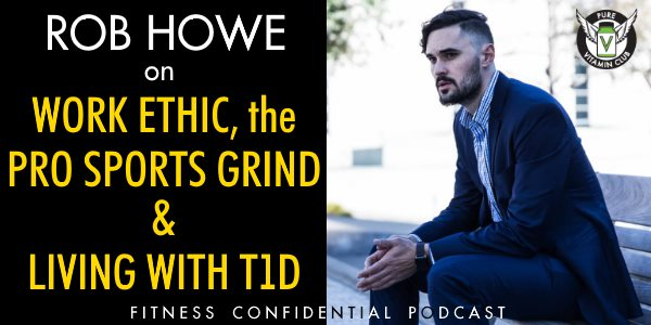 Rob Howe on Work Ethic, the Pro Sports Grind & Living with T1D – Episode 933