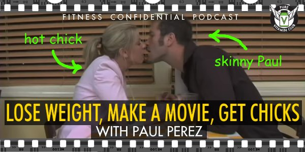 Episode 943 - Lose Weight, Make a Movie, Get Chicks with Paul Perez