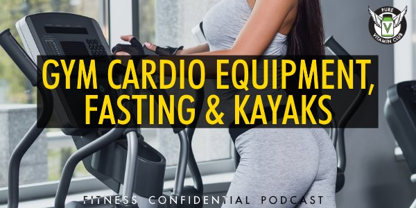 Gym Cardio Equipment, Fasting & Kayaks – Episode 953