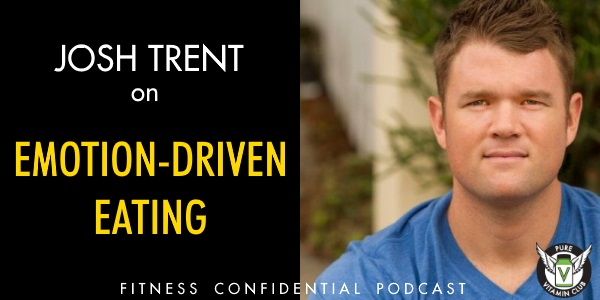 Episode 956 - Josh Trent on Emotion-Driven Eating