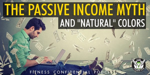 "Episode 958 - The Passive Income Myth & ""Natural"" Colors"