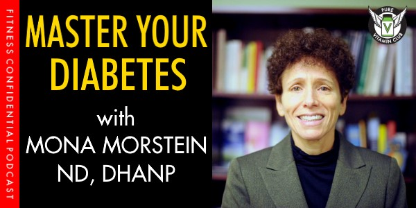 Master Your Diabetes with Mona Morstein ND, DHANP – Episode 974