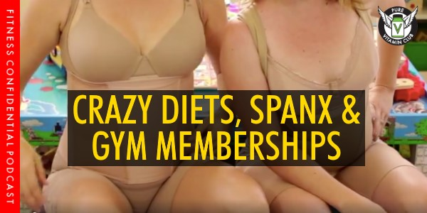 Episode 981 - Crazy Diets, Spanx and Gym Memberships