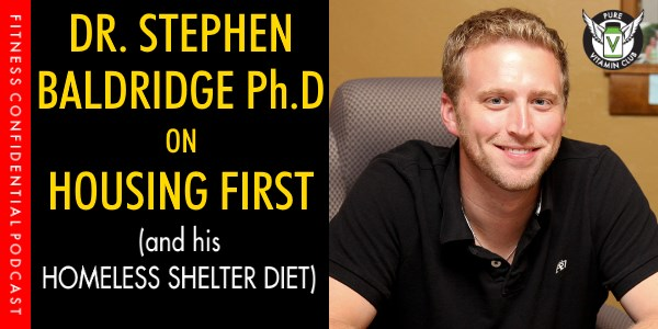 Episode 983 - Dr. Stephen Baldridge Ph.D on Housing First & his Homeless Shelter Diet
