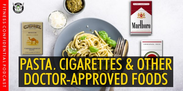 Pasta, Cigarettes & Other Doctor-Approved Foods – Episodes 973