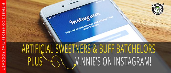 Artificial Sweeteners & Buff Bachelors – Episode 1000