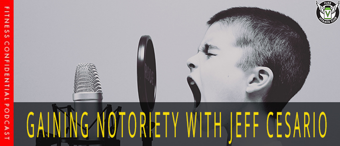 Gaining Notoriety with Jeff Cesario – Episode 1002
