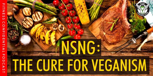 NSNG: The Cure for Veganism – Episode 988