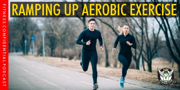 Episode 991 - Ramping Up Aerobic Exercise