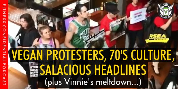 Vegan Protesters, 70's Culture, Salacious Headlines – Episode 995