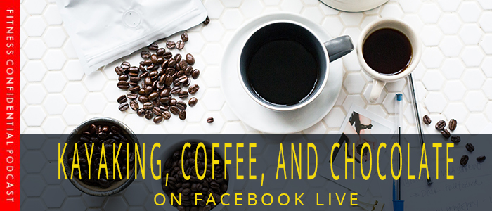 Kayaking, Coffee, and Chocolate on Facebook Live – Episode 1007