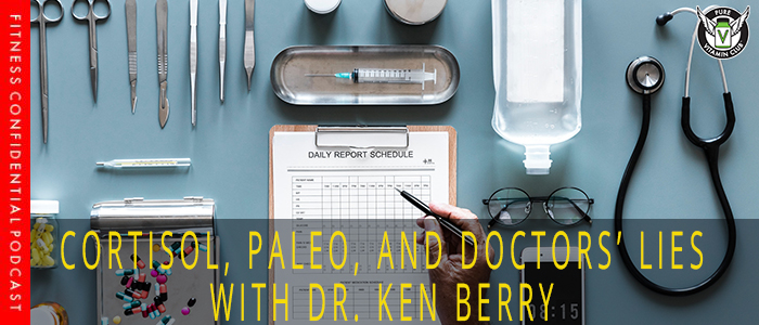 Cortisol, Paleo, and Doctors' Lies with Dr. Ken Berry – Episode 1026