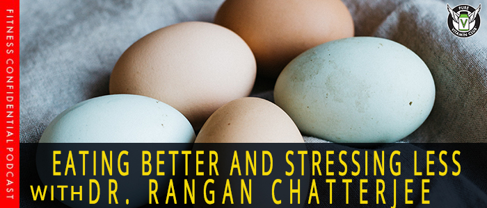 Eating Better and Stressing Less with Dr. Rangan Chatterjee – Episode 1056