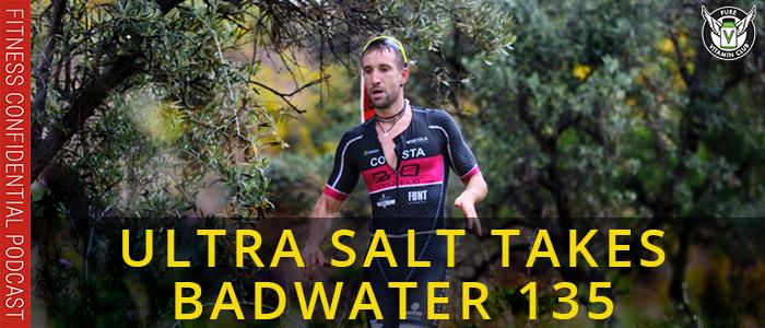 Ultra Salt Takes Badwater 135 – Episode 1080