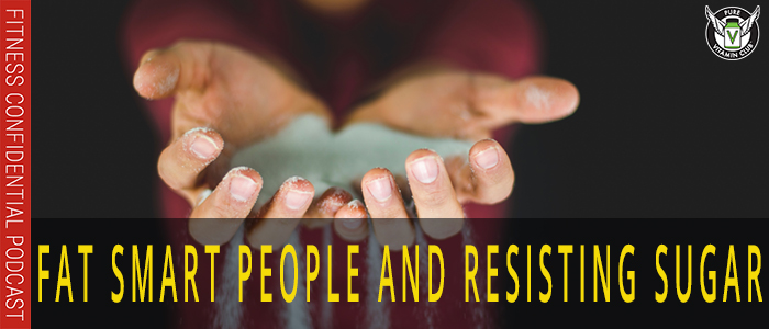 EPISODE-1084-Fat-Smart-People-and-Resisting-Sugar