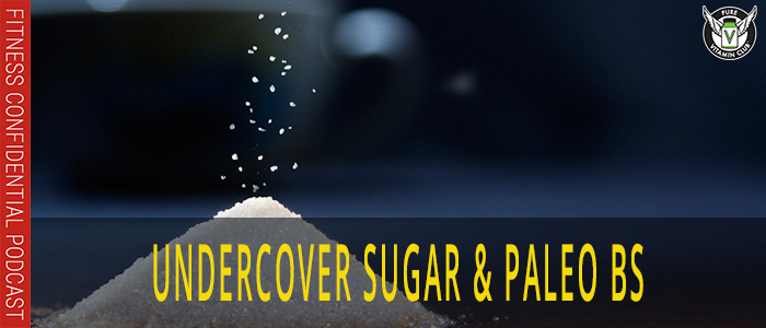 Undercover Sugar & Paleo BS – Episode 1085