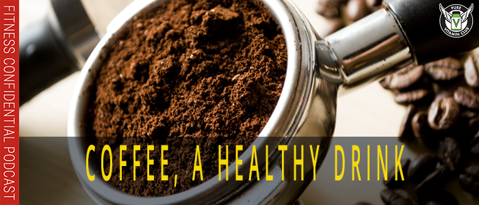 Coffee, A Healthy Drink – Episode 1090