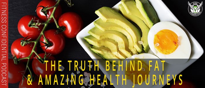 The Truth Behind Fat & Amazing Health Journeys – Episode 1092