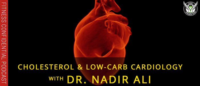 Cholesterol & Low-Carb Cardiology with Dr. Nadir Ali – Episode 1121