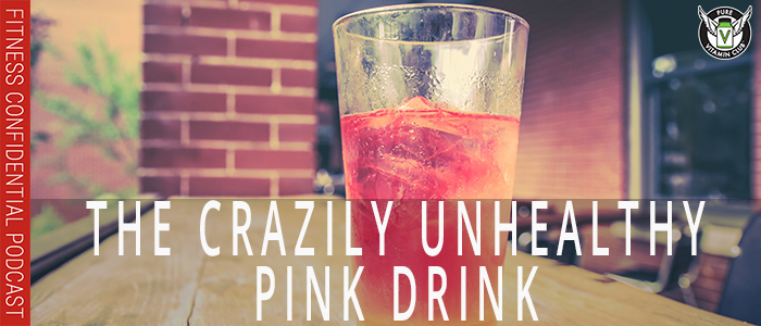 The Crazily Unhealthy Pink Drink – Episode 1155