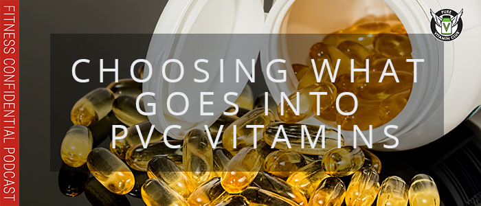 EPISODE-1190-Choosing-What-Goes-in-PVC-Vitamins