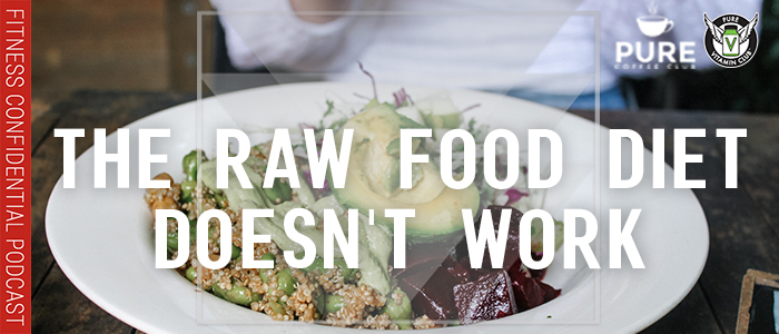 EPISODE-1232-The-Raw-Food-Diet-Doesn't-Work