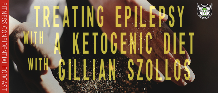EPISODE-1261-Treating-Epilepsy-with-a-Ketogenic-Diet-with-Gillian-Szollos