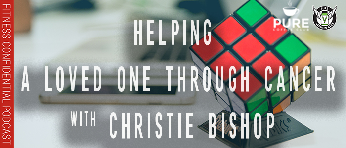 EPISODE-1281-Helping-a-Loved-One-Through-Cancer-with-Christie-Bishop