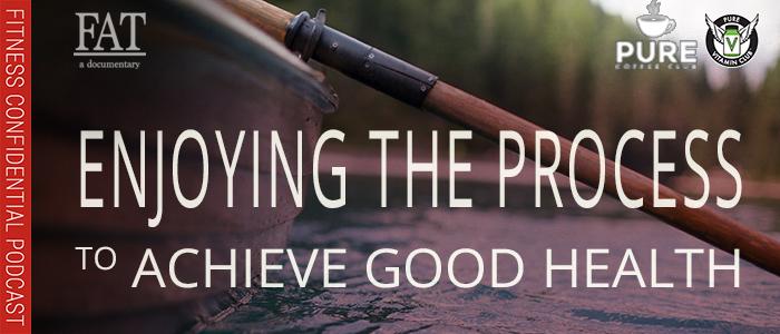 EPISODE-1387-Enjoying-the-Process-to-Achieve-Good-Health