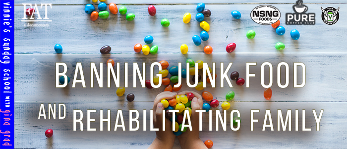 EPISODE-1673-Banning-Junk-Food-and-Rehabilitating-Family