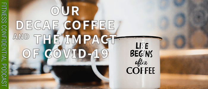 EPISODE-1805-Our Decaf Coffee & the Impact of COVID-19