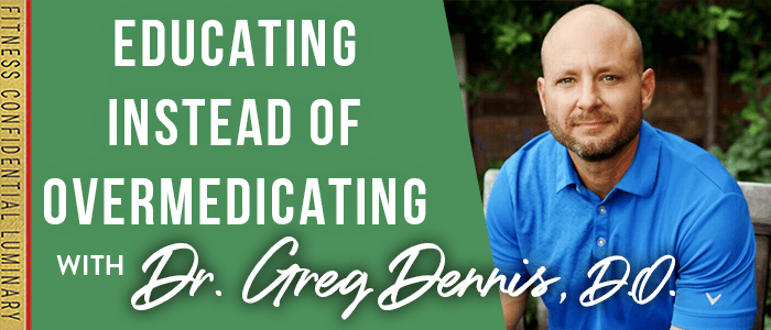 EPISODE-1806-Educating Instead of Overmedicating with Dr. Greg Dennis, D.O