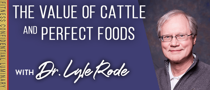 EPISODE-1811-The Value of Cattle & Perfect Foods with Dr. Lyle Rode